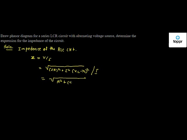 Draw Phasor Diagram For A Series Lcr Circuit With Alternating Voltage Source Determine The Expression For The Impedance Of The Circuit