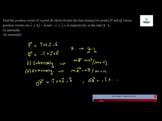 Find The Position Vector Of A Point R Which Divides The Line Joining Two Points P And Q Whose Position Vectors Are I 2ĵ K And I ĵ